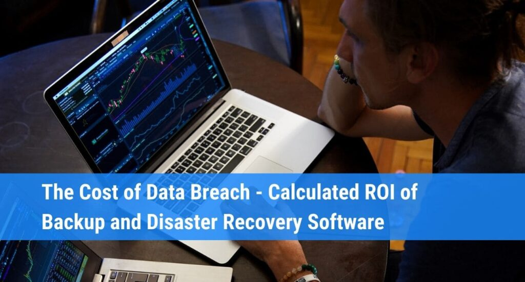 The Cost of Data Breach – Calculate the ROI of Backup and Disaster Recovery Software