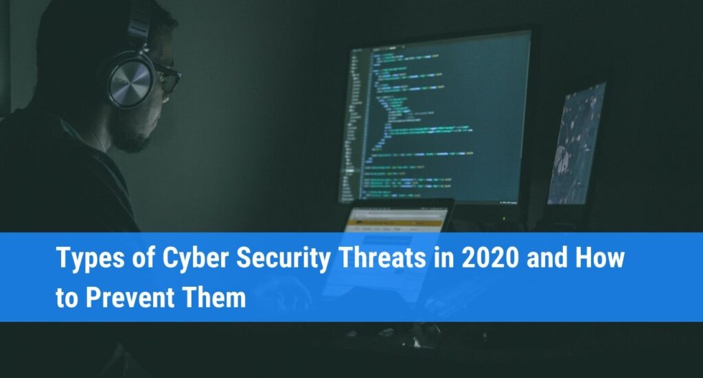 Types of Cyber Security Threats in 2020 and How to Prevent Them