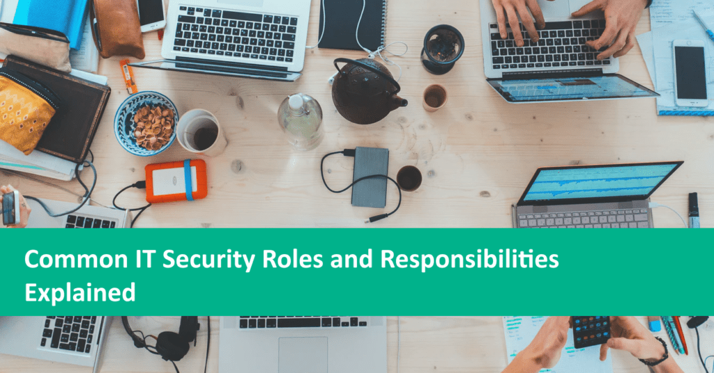 Common IT Security Roles and Responsibilities Explained