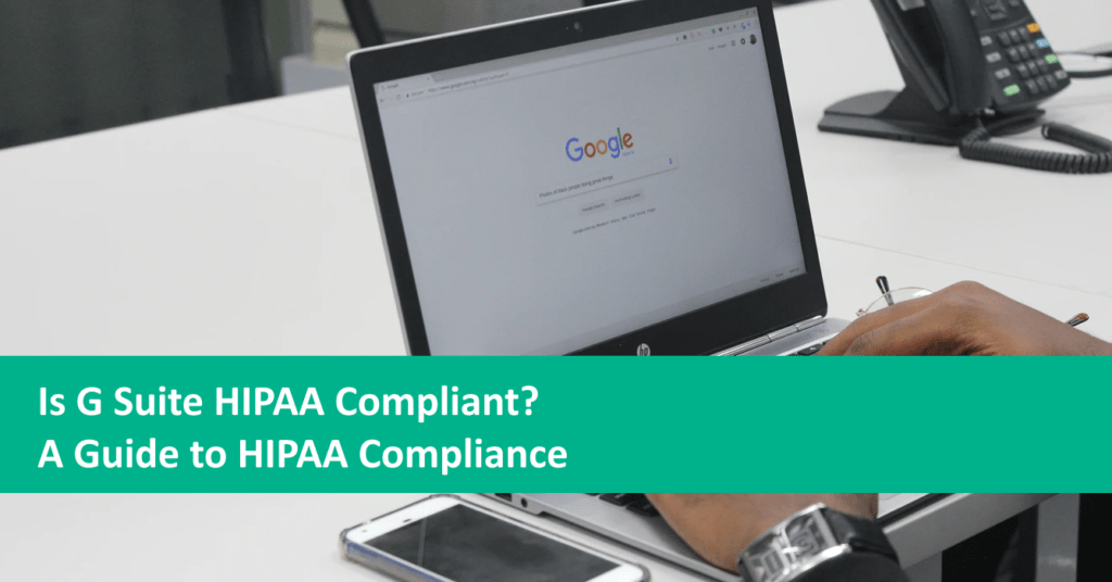 Is Google Workspace HIPAA Compliant? An Admin Guide For Configuring Google Workspace for HIPAA Compliance