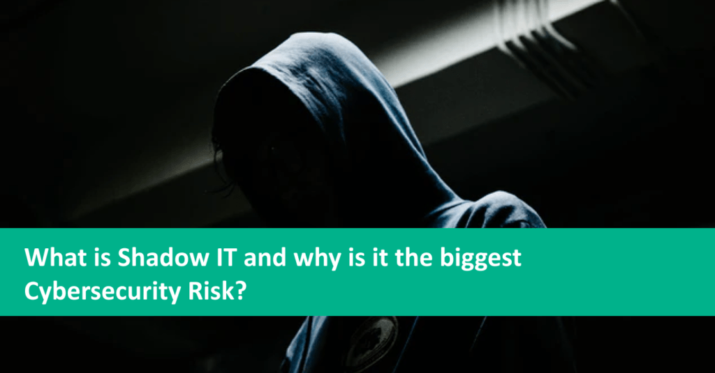 What is Shadow IT and Why is It the Biggest Cybersecurity Risk?