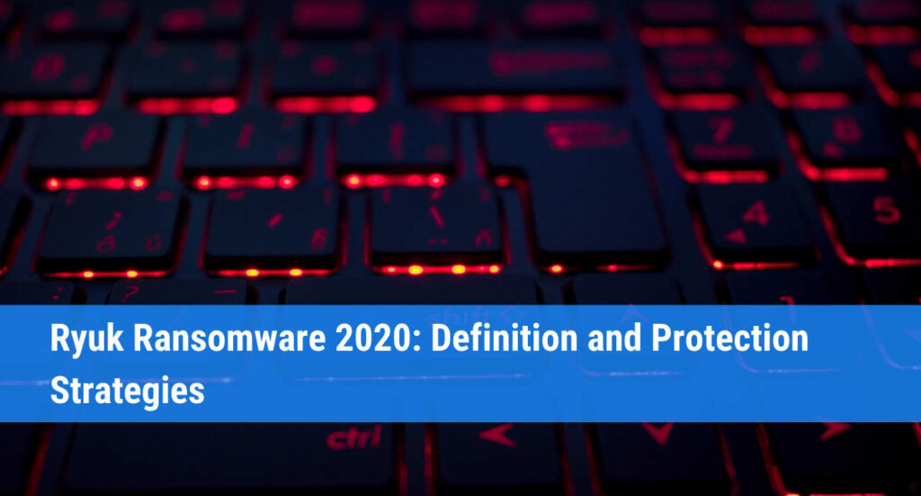 Ryuk Ransomware 2020: Definition and Protection Strategies