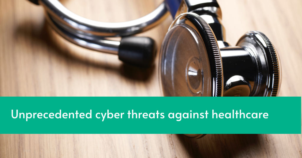 Unprecedented cyber threats against healthcare