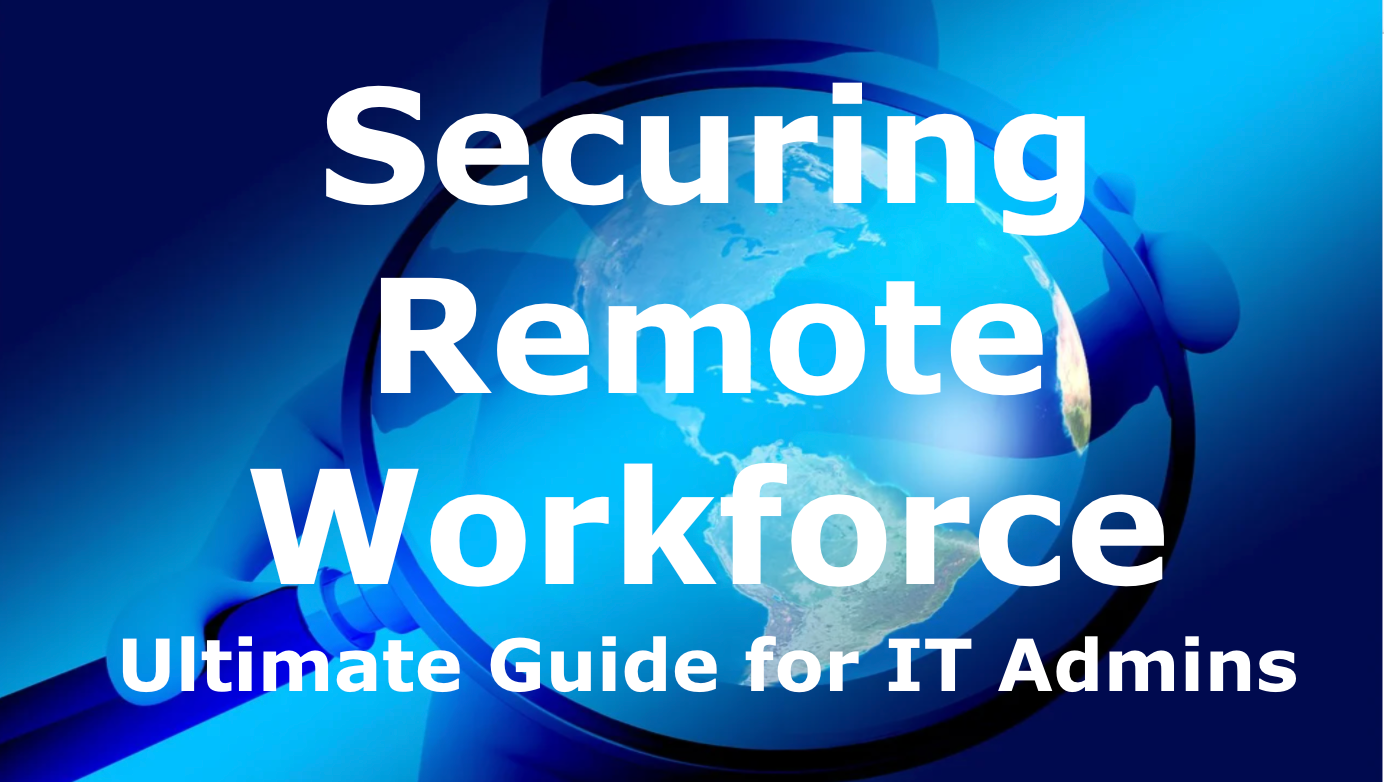Securing Remote Workforce -Ultimate Guide for IT Admins