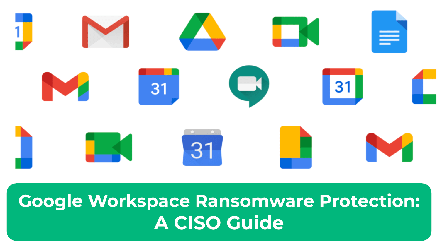 Google Workspace Ransomware Protection: A CISO Guide