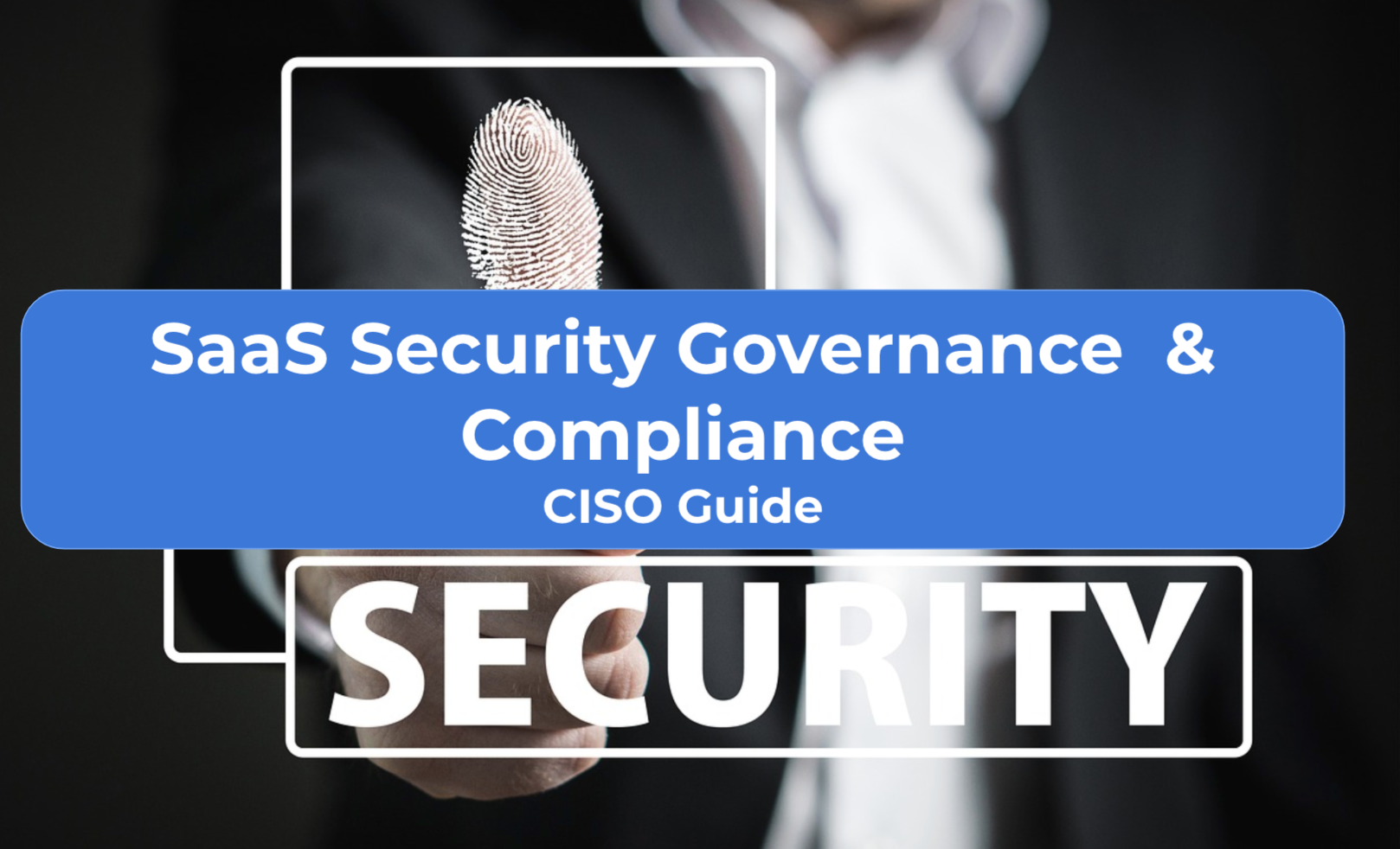 SaaS Security Governance & Compliance CISO Guide