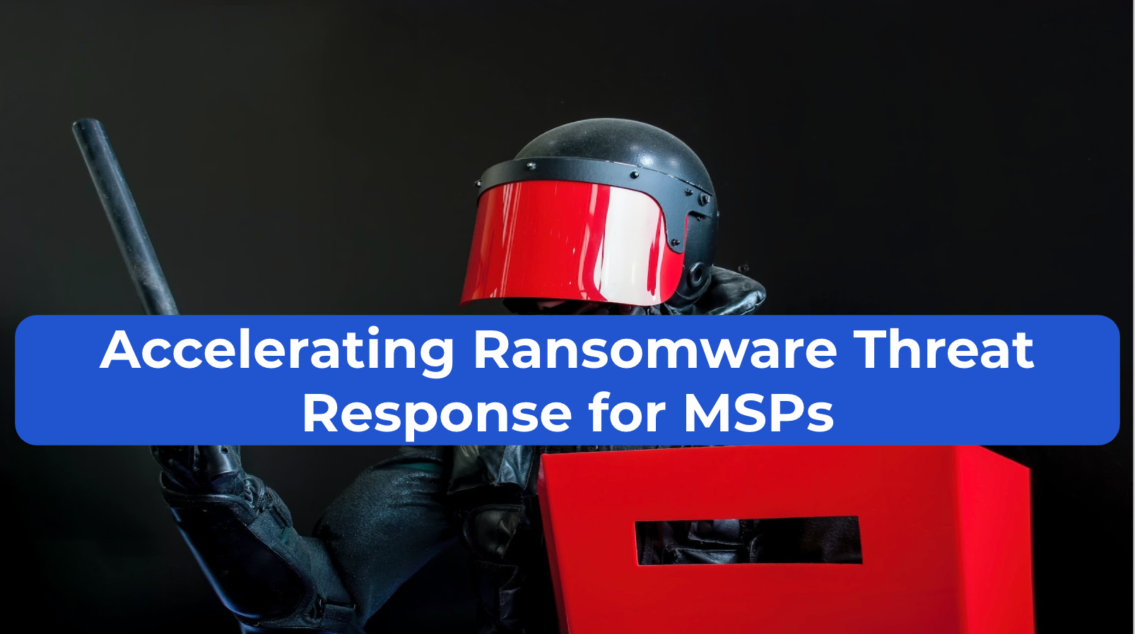Accelerating Ransomware Threat Response for MSPs