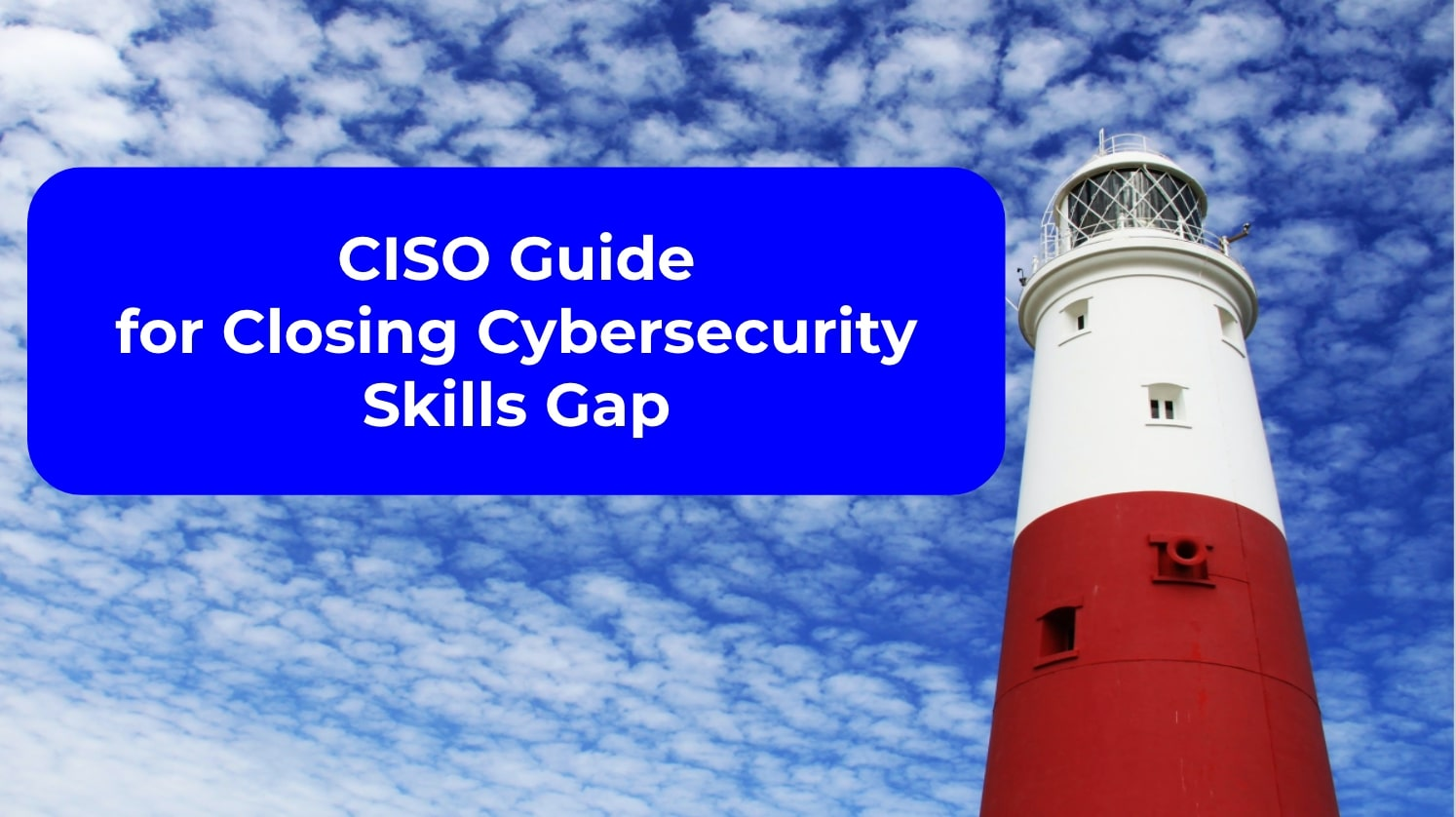 CISO Guide for Closing Cybersecurity Skills Gap