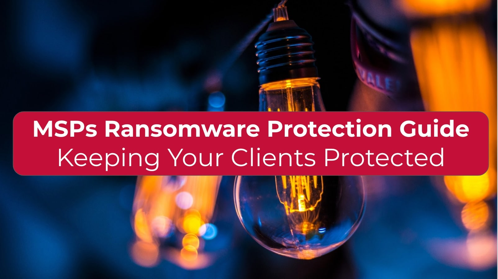 MSPs Ransomware Protection Guide Keeping Your Clients Protected