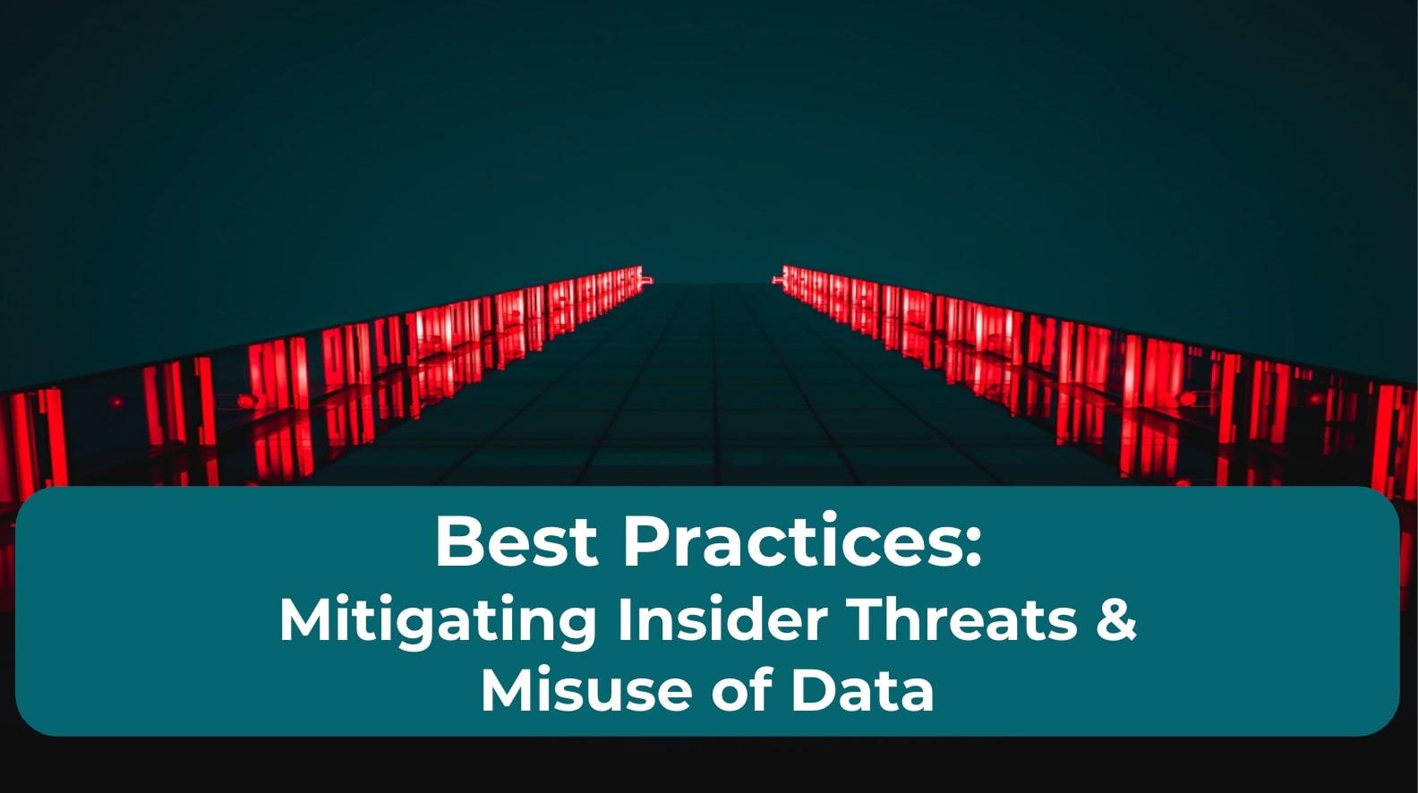 Best Practices: Mitigating Insider Threats & Misuse of Data