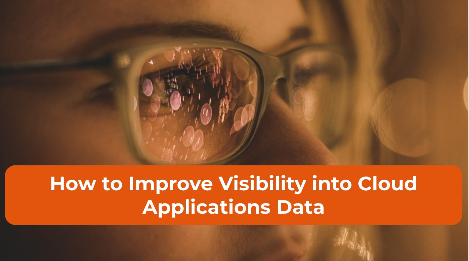 How to Improve Visibility into Cloud Applications Data