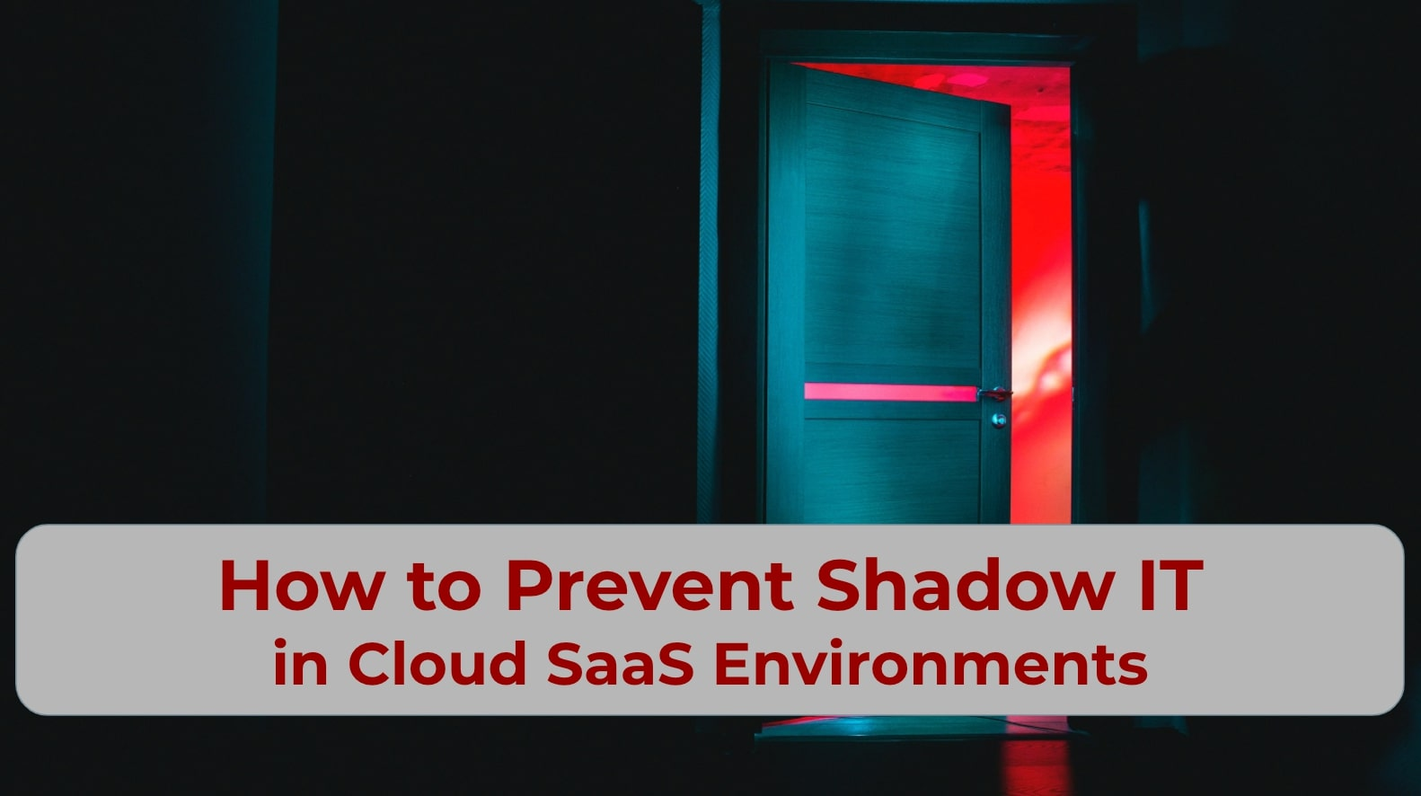 How to Prevent Shadow IT in Cloud SaaS Environments