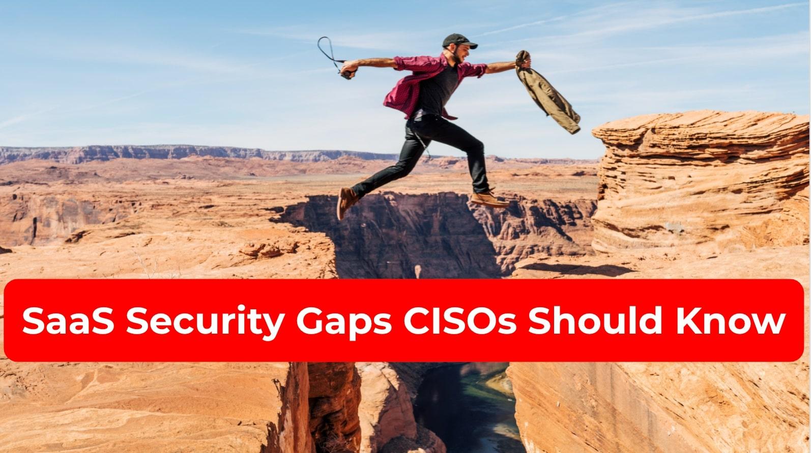SaaS Security Gaps CISOs Should Know