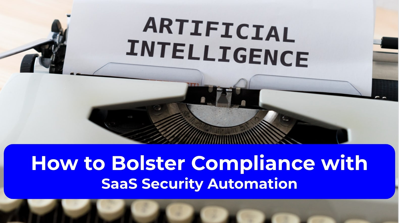 How to Bolster Compliance with SaaS Security Automation