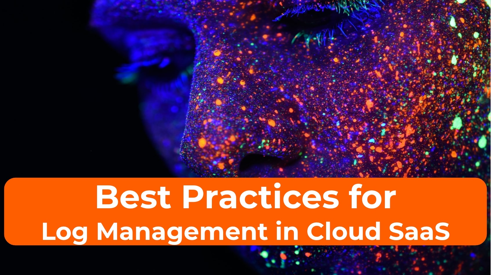 Log Management in Cloud SaaS: Best Practices