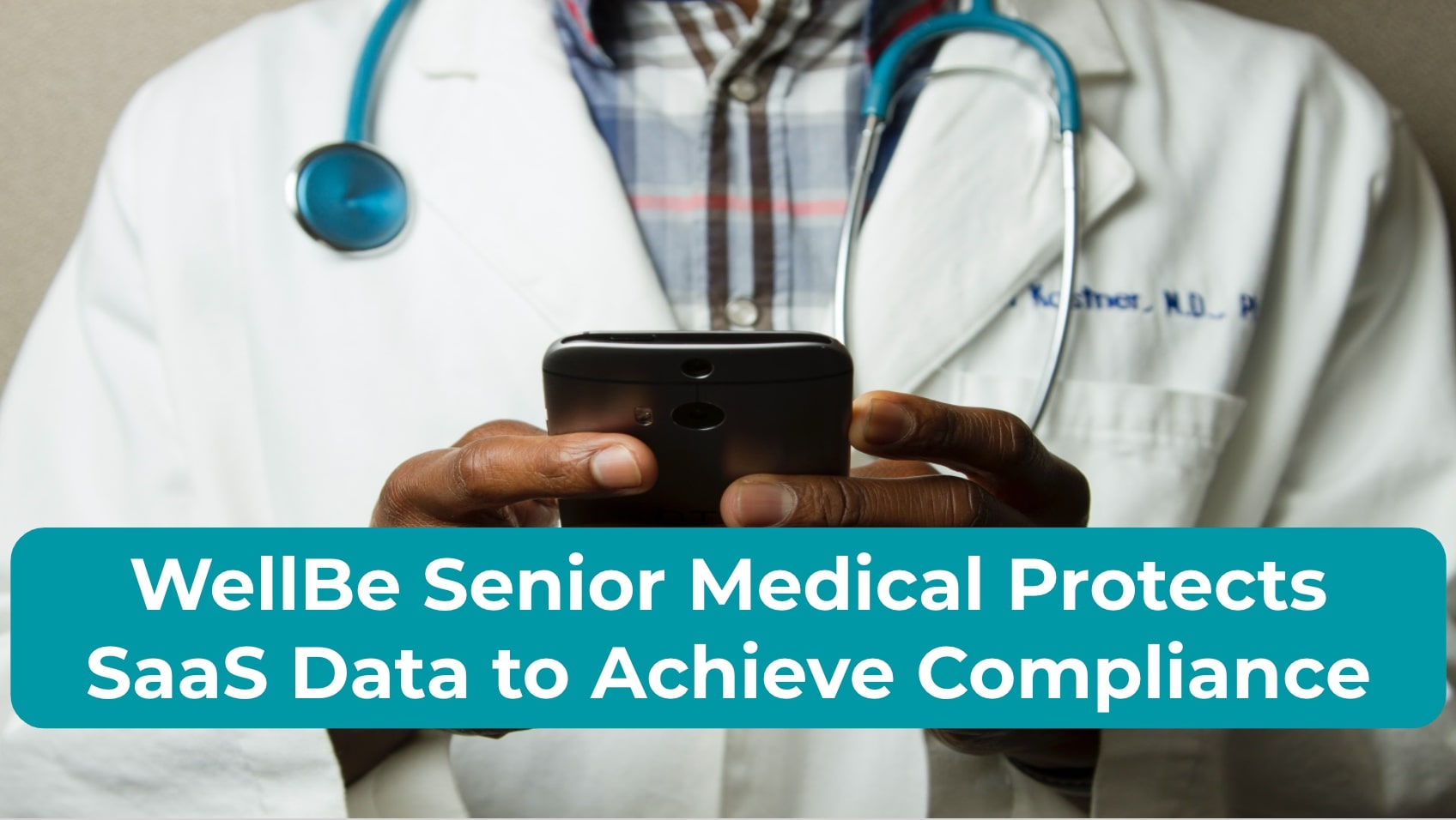 WellBe Senior Medical Protects SaaS Data to Achieve Compliance